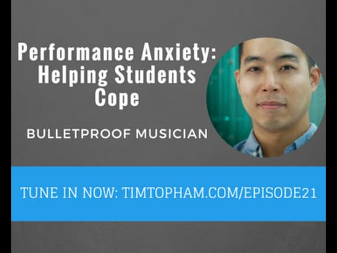 TTTV021: Performance Anxiety: Helping Students Cope - the Bulletproof Musician