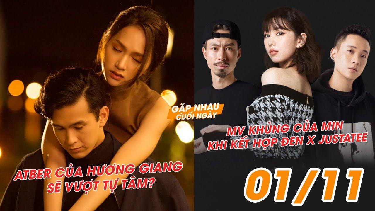 ATBER của Hương Giang sẽ vượt Tự Tâm? | MV khủng của Min khi kết hợp Đen x Justatee - GNCN 1/11