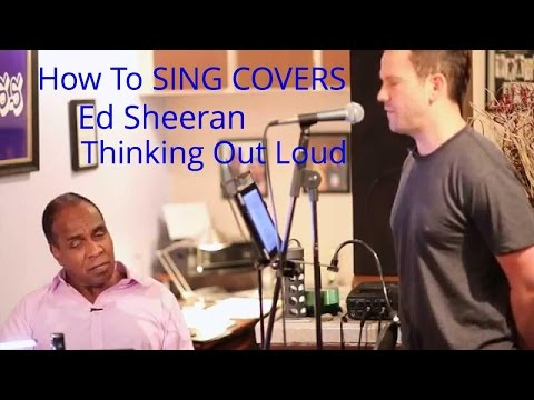 Ed Sheeran – Thinking Out Loud – How To Sing Covers – Roger Burnley Voice Studio