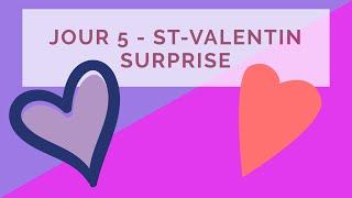 Jour 5 - St-valentin Surprise