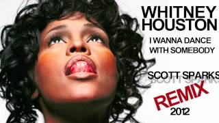 Whitney Houston - I Wanna Dance With Somebody (Scott Sparks Remix)