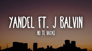 Yandel Ft. J Balvin - No Te Vayas (Letra/Lyrics)
