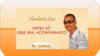 Humberto Luis - Antes Só (Que Mal Acompanhado)