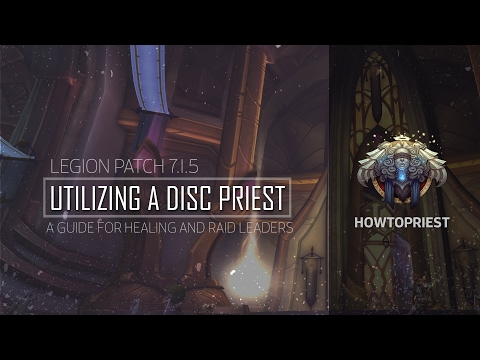 HowToPriest.com Presents: Utilizing a Disc Priest - A Guide for Healing and Raid Leaders