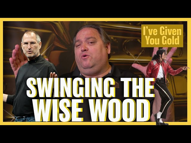 Swinging the Wise Wood - I've Given you Gold