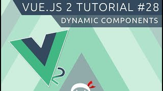 Vue JS 2 Tutorial #28 - Dynamic Components