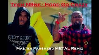 Tech N9ne - Hood Go Crazy (Master Farsheed METAL Remix)