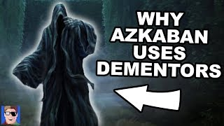 Why Azkaban Uses Dementors | Harry Potter Explained