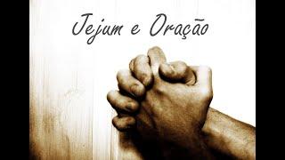 Oração e Jejum - Início 6 horas