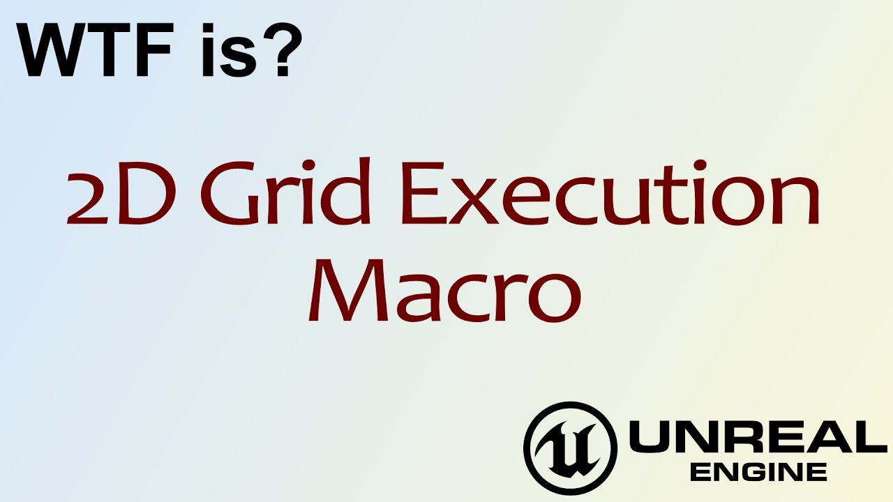 WTF Is? 2D Grid Execution Macro in Unreal Engine 4 ( UE4 )