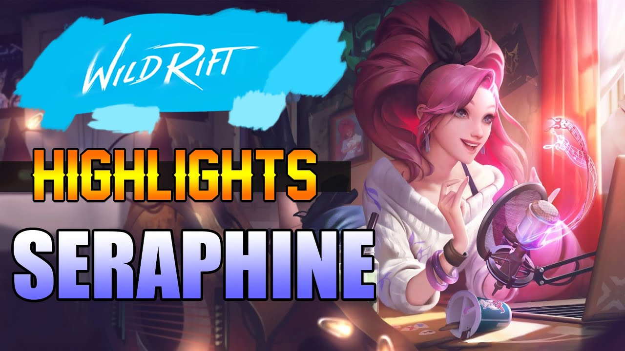 SERAPHINE HIGHLIGHTS - WILD RIFT CLOSED BETA