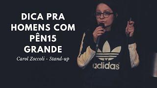 Carol Zoccoli - Stand-up - Dica pra Homens com PÊN15 Grande