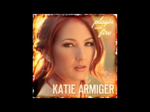 Playin with Fire - Katie Armiger (w/lyrics)
