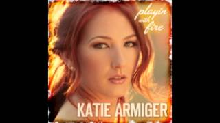 Playin with Fire - Katie Armiger (w/lyrics) YouTube Videos