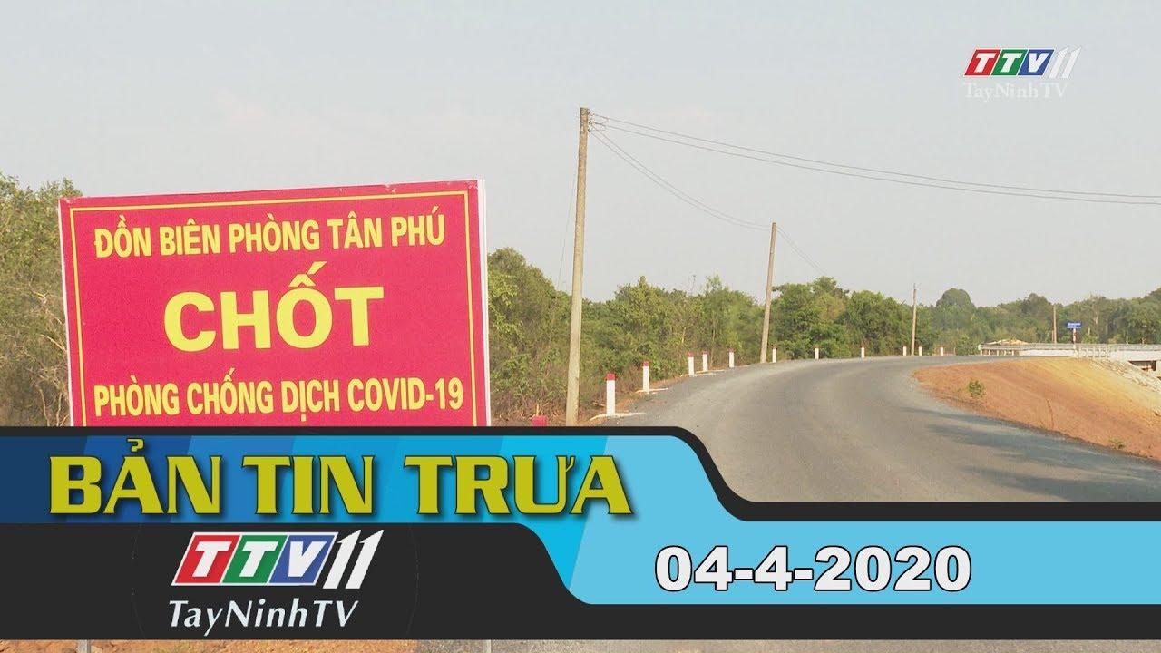 Bản tin trưa 04-4-2020 | Tin tức hôm nay | TayNinhTV