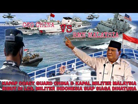 KAPAP COAST GUARD CHINA & KAPAL MILITER MALAYSIA RIBUT DI LCS, MILITER INDONESIA SIAP SIAGA DINATUNA