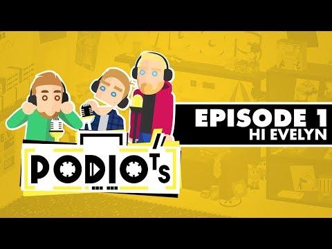 Podiots: Episode 1 - Hi Evelyn