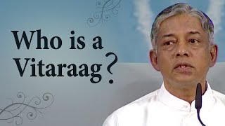 Who is a Vitaraag?