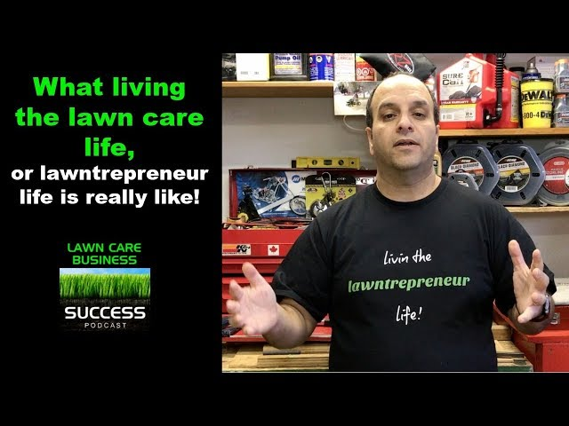 What living the lawn care life or lawntrepreneur life is really like!