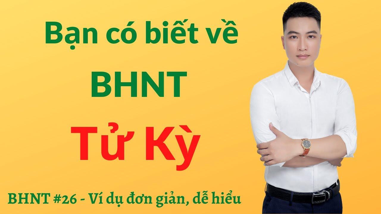 BHNT#26 |Bạn Có Biết Về BHNT Tử Kỳ -Nam Bảo Hiểm