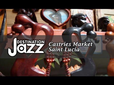Destination Jazz TV Visits Saint Lucia's Castries market
