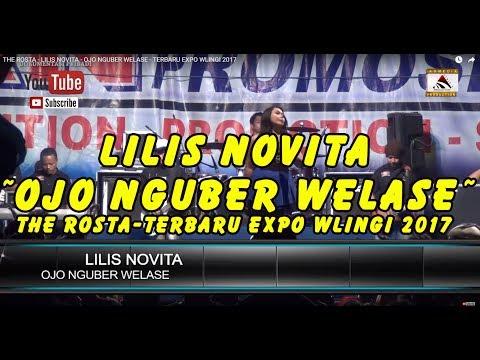 THE ROSTA - LILIS NOVITA - OJO NGUBER WELASE - TERBARU EXPO WLINGI 2017