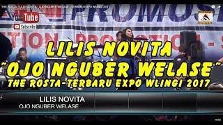 Video THE ROSTA - LILIS NOVITA - OJO NGUBER WELASE - TERBARU EXPO WLINGI 2017 download MP3, 3GP, MP4, WEBM, AVI, FLV Maret 2018