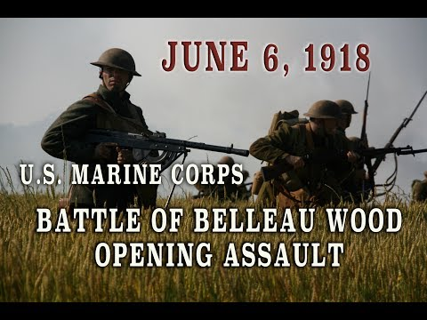 WW1 - USMC Attack at Belleau Wood - June 6, 1918 - Marine Corps Museum