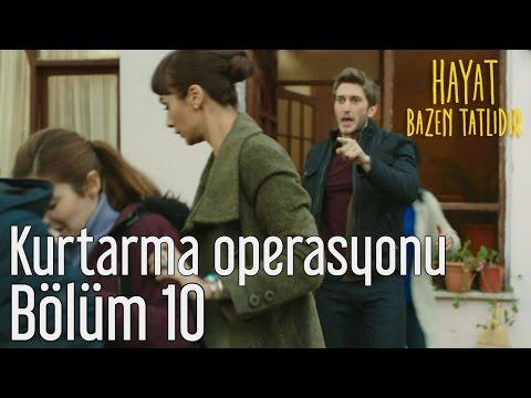 Hayat Bazen Tatlıdır 10. Bölüm - Zeynep'i Kurtarma Operasyonu