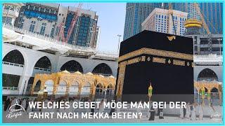 Welches Gebet möge man bei der Fahrt nach Mekka beten?   Stimme des Kalifen