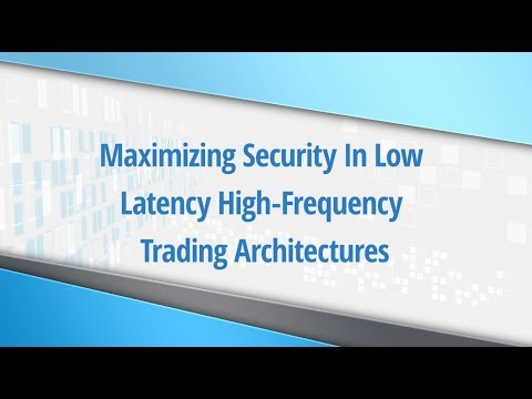 Maximizing Security in Low Latency High Frequency Trading Architecture