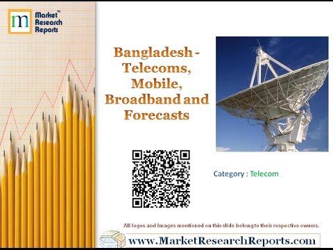 Bangladesh - Telecoms, Mobile, Broadband and Forecasts