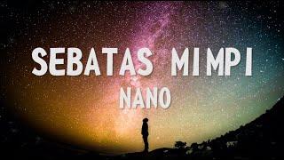 NANO - SEBATAS MIMPI (Lirik) || bawalah aku ke dalam mimpimu