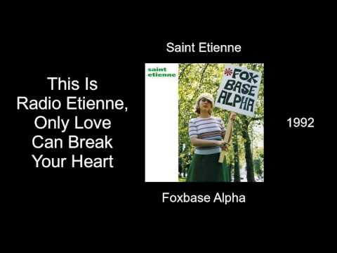 Saint Etienne - This Is Radio Etienne, Only Love Can Break Your Heart - Foxbase Alpha [1992]