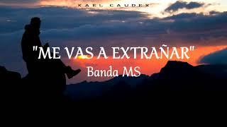 Banda MS - Me Vas A Extrañar (Letra)