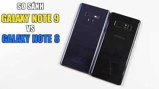 Những cải tiến và nâng cấp của Galaxy Note 9 so với Galaxy Note 8 là gì???