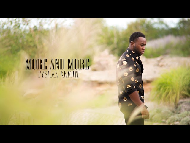 Tyshan Knight - More and More  [AUDIO] ** New Gospel Music 2020**