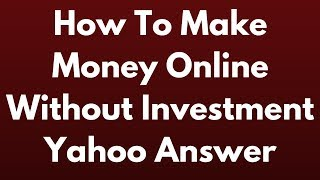 Online without investment yahoo answer ...