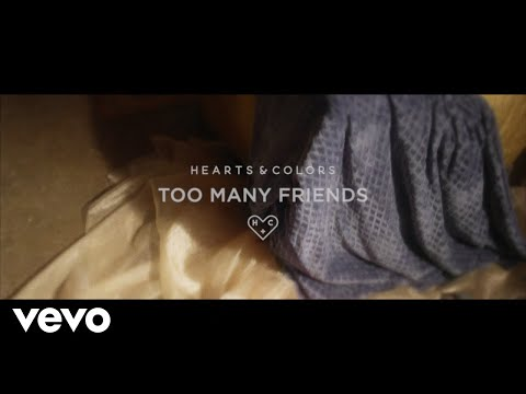 Hearts & Colors - Too Many Friends (Official)