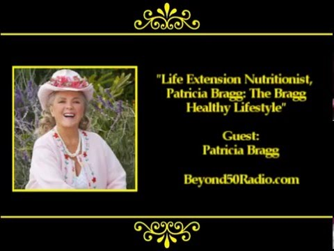 Life Extension Nutritionist, Patricia Bragg: The Bragg Healthy Lifestyle