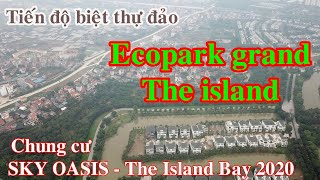 Chung cư SKY OASIS - The Island Bay trước khi khởi công và tiến độ biệt thự đảo 2020