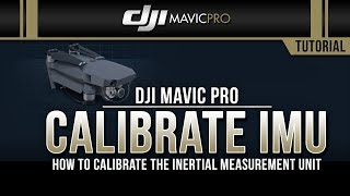 DJI Mavic Pro / How to Calibrate the IMU (Tutorial)