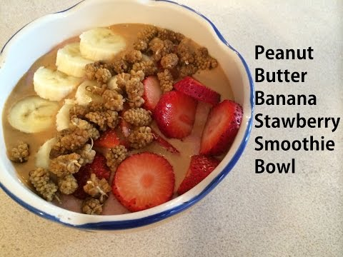 Peanut Butter Banana Strawberry Smoothie Bowl Recipe