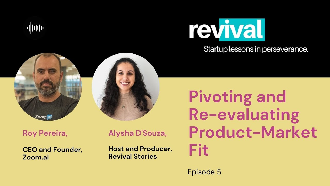 Episode 5: Pivoting and Re-evaluating Product-Market Fit with Roy Pereira, Zoom.ai