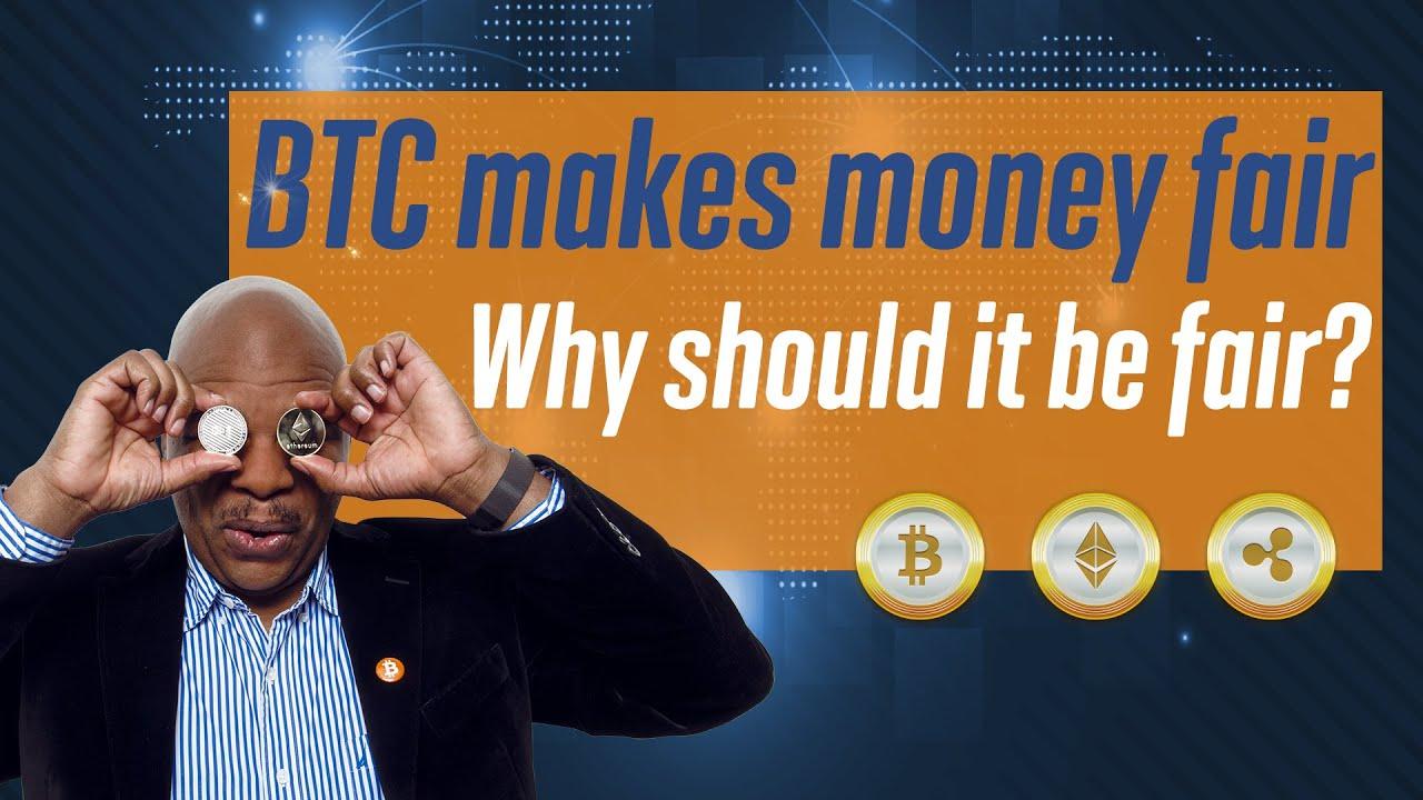 Bitcoin makes money Fair.  Why should it be fair? 1