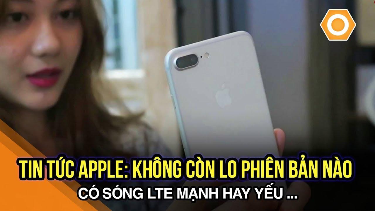 Tin tức Apple: Không còn lo phiên bản nào có sóng LTE mạnh hay yếu
