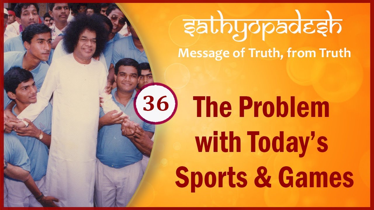 The Problem With Today's Sports And Games   36   Sathyopadesh   Message of Truth From Truth