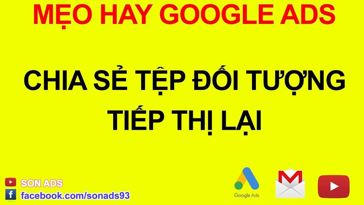 Chia Sẻ Tệp Đối Tượng Tiếp Thị Lại Giữa Các Tài Khoản Google Ads 2020