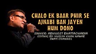 CHALO EK BAAR PHIR SE AJNABI ( Singer, Abhijeet Bhattacharya )