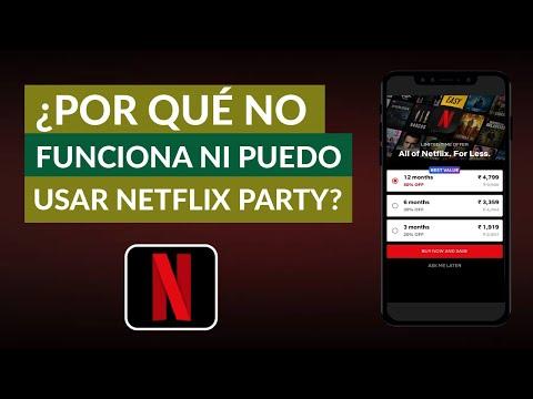 Por qué NO me Funciona ni Puedo Usar Netflix Party – Solución